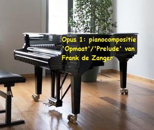 Opus 1: pianocompositie 'Opmaat'/'Prelude' van Frank de Zanger