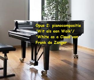 Opus 2: pianocompositie 'Wit als een Wolk'/'White as Cloud' van Frank de Zanger